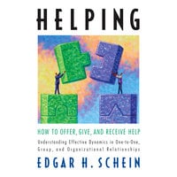 Helping: How to Offer, Give, and Receive Help - Edgar H. Schein