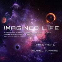 Imagined Life: A Speculative Scientific Journey Among the Exoplanets in Search of Intelligent Aliens, Ice Creatures and Supergravity Animals - Michael Summers,James Trefil