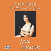 Lady Susan/ The Watsons/ Sanditon - Jane Austen
