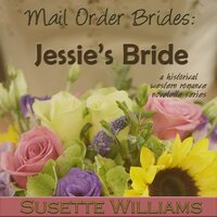 Mail Order Brides: Jessie's Bride - Susette Williams