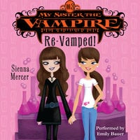 My Sister the Vampire #3: Re-Vamped! - Sienna Mercer