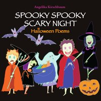 Spooky Spooky Scary Night: Halloween Poems - Angelika Kirschbaum