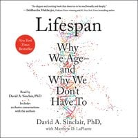 Lifespan: Why We Age—and Why We Don't Have To - David A. Sinclair, Matthew D. LaPlante