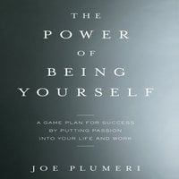 The Power of Being Yourself: A Game Plan for Success--by Putting Passion into Your Life and Work - Joe Plumeri