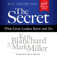 The Secret: What Great Leaders Know and Do - Ken Blanchard,Mark Miller