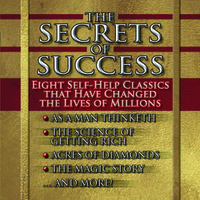 The Secrets of Success: Eight Self-Help Classics That Have Changed the Lives of Millions - Henry Drummond, James Allen, Ralph Waldo Trine, Wallace Wattles, Elbert Hubbard, Russel Conwell, Frederic Van Rensselaer Day, William George Jordan