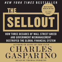 The Sellout: How Three Decades of Wall Street Greed and Government Mismanagement Destroyed the Global Financial System - Charles Gasparino