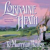 To Marry an Heiress - Lorraine Heath
