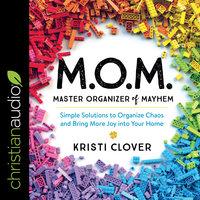 M.O.M. Master Organizer of Mayhem - Kristi Clover
