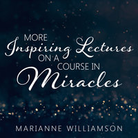 Marianne Williamson: More Inspiring Lectures on a Course in Miracles Volume 3 - Marianne Williamson