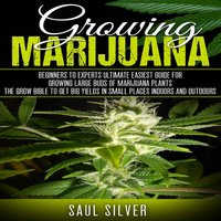 Marijuana : Growing Marijuana - Saul Silver