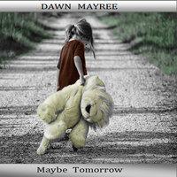 Maybe Tomorrow - Dawn Mayree