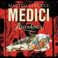 Medici: Ascendancy - Matteo Strukul