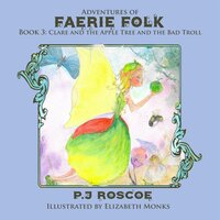 Clare and the Apple Tree Faerie and the Bad Troll - P.J. Roscoe