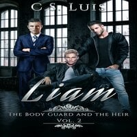 Liam: The Bodyguard and the Heir – Volume 2 - C.S Luis