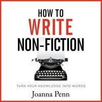 How To Write Non-Fiction: Turn Your Knowledge Into Words - Joanna Penn
