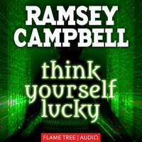 Think Yourself Lucky - Ramsey Campbell