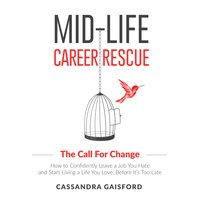 Mid-Life Career Rescue: The Call For Change - Cassandra Gaisford