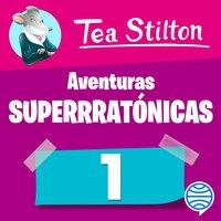 Aventuras superratónicas de Tea Stilton 1 - Tea Stilton