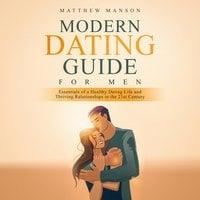 Modern Dating Guide for Men - Matthew Manson