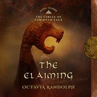 Claiming, The: Book Three of The Circle of Ceridwen Saga - Octavia Randolph