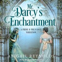 Mr. Darcy's Enchantment - Abigail Reynolds
