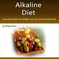 Alkaline Diet: Surprising Health and Weight Loss Tips That Actually Work - Shelbey Andersen