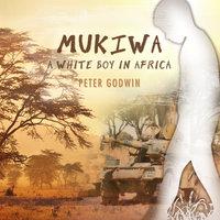 Mukiwa: A White Boy in Africa - Peter Godwin
