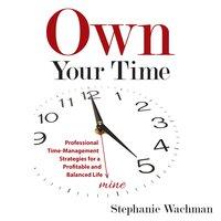 Own Your Time - Stephanie Wachman