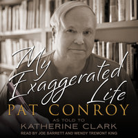 My Exaggerated Life: Pat Conroy - Katherine Clark