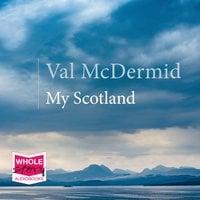 My Scotland - Val McDermid