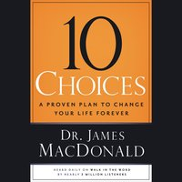10 Choices: A Proven Plan to Change Your Life Forever - James MacDonald