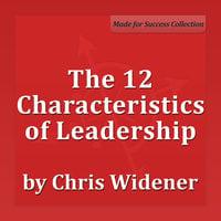 The 12 Characteristics of Leadership - Chris Widener