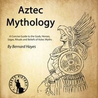 Aztec Mythology - Bernard Hayes