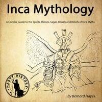 Inca Mythology - Bernard Hayes