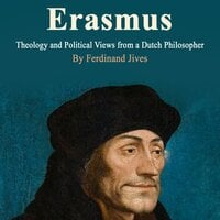 Erasmus: Theology and Political Views from a Dutch Philosopher - Ferdinand Jives