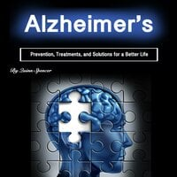 Alzheimer's: Prevention, Treatments, and Solutions for a Better Life - Quinn Spencer