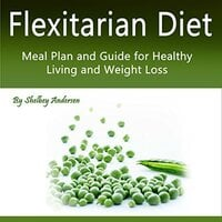 Flexitarian Diet: Meal Plan and Guide for Healthy Living and Weight Loss - Shelbey Andersen