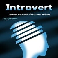 Introvert: The Power and Benefits of Introversion Explained - Tyler Bordan