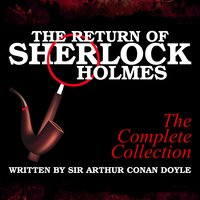 The Return of Sherlock Holmes: The Complete Collection - Sir Arthur Conan Doyle