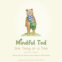Mindful Ted, One Thing at a Time - Marcus Fellowes