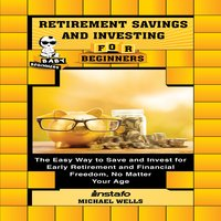 Retirement Savings and Investing for Beginners - Michael Wells, Instafo
