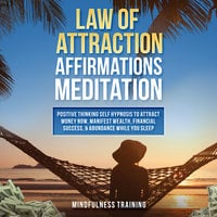 Law of Attraction Affirmations Meditation: Positive Thinking Self Hypnosis to Attract Money Now, Manifest Wealth, Financial Success, & Abundance While You Sleep (Self Hypnosis, Affirmations, Guided Imagery & Relaxation Techniques) - Mindfulness Training
