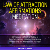 Law of Attraction Affirmations Meditation: Self Hypnosis for Positive Thinking to Boost Self Confidence, Manifest Your Destiny, Desires, Love, & Miracles While You Sleep (Self Hypnosis, Affirmations, Guided Imagery & Relaxation Techniques) - Mindfulness Training