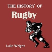 The History of Rugby - Luke Wright