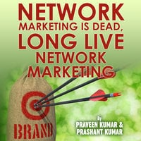 Network Marketing is Dead, Long Live Network Marketing - Praveen Kumar, Prashant Kumar