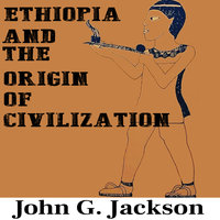 Ethiopia and the Origin of Civilization - John G. Jackson