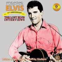 The Lost Interviews: Forever Elvis - Geoffrey Giuliano