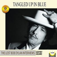 Tangled Up in Blue: The Lost Bob Dylan Interviews - Geoffrey Giuliano