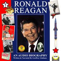 Ronald Reagan: An Audio Biography, Volume 1 - Geoffrey Giuliano